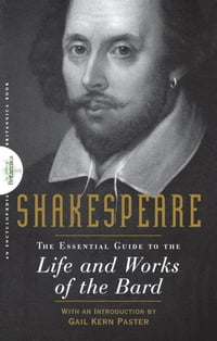 Shakespeare: The Essential Guide to the Life and Works of the Bard