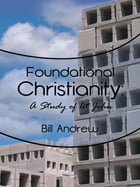 Foundational Christianity by Bill Andrew