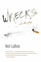 Wrecks: And Other Plays by Neil LaBute
