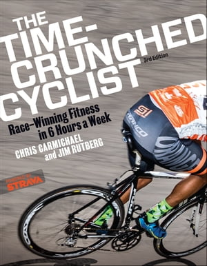 The Time-Crunched Cyclist: Race-Winning Fitness in 6 Hours a Week, 3rd Ed.