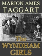 THE WYNDHAM GIRLS by Marion Ames Taggart