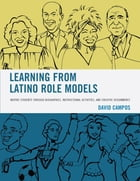 Learning from Latino Role Models: Inspire Students through Biographies, Instructional Activities, and Creative Assignments by David Campos