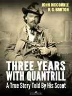 Three Years with Quantrill: A True Story Told By His Scout by John Mccorkle