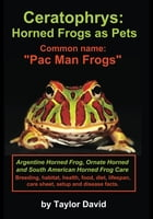 """Ceratophrys: Horned Frogs as Pets: Common name: """"Pac Man Frogs"""" by Taylor David"""