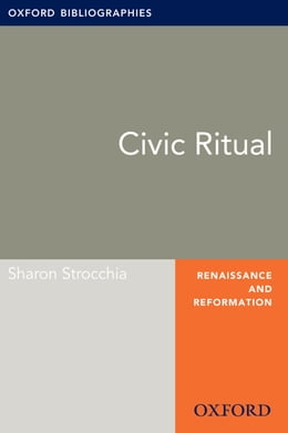 Book Civic Ritual: Oxford Bibliographies Online Research Guide by Sharon Strocchia