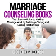 Marriage Counseling Books: The Ultimate Guide to Making Marriage Work by Building a Strong and Lasting Relationship