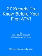 27 Secrets To Know Before Your First ATV! by Editorial Team Of MPowerUniversity.com