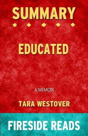 Educated: A Memoir by Tara Westover: Summary by Fireside Reads