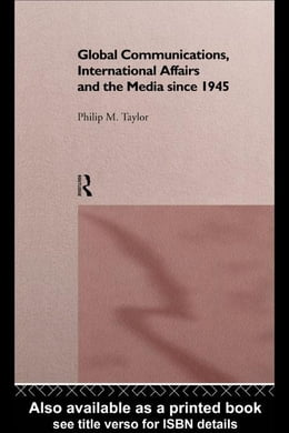 Book Global Communications, International Affairs and the Media Since 1945 by Taylor, Philip M.