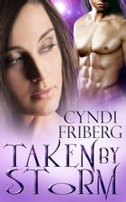 Taken by Storm: Beyond Ontariese, #1 by Cyndi Friberg