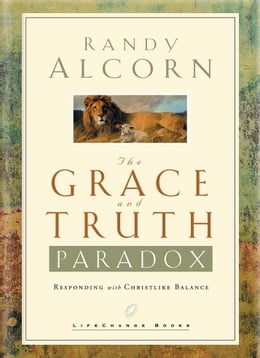 Book The Grace and Truth Paradox: Responding with Christlike Balance by Randy Alcorn