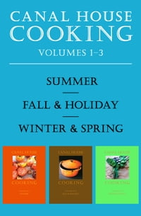 A Canal House Cooking Volumes One Through Three: Summer, Fall & Holiday, Winter & Spring