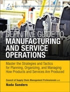 The Definitive Guide to Manufacturing and Service Operations: Master the Strategies and Tactics for Planning, Organizing, and Managing How Products an by CSCMP