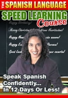 The Spanish Language Speed Learning Course: Speak Spanish Confidently... in 12 Days or Less by Sven Hyltén-Cavallius