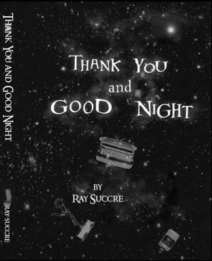 Thank You and Good Night by Ray Succre