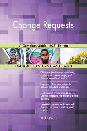 Change Requests A Complete Guide - 2021 Edition by Gerardus Blokdyk