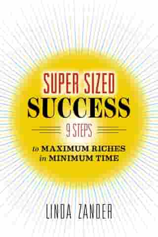 SUPER SIZED SUCCESS: 9 Steps to Maximum Riches in Minimum Time