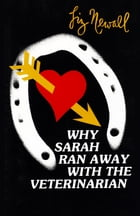 Why Sarah Ran Away with the Veterinarian by Liz Newall