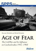 Age of Fear: The Cold War and Its Influence on Czechoslovakia 1945–1968