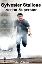 Sylvester Stallone: Action Superstar by Peter  Adams