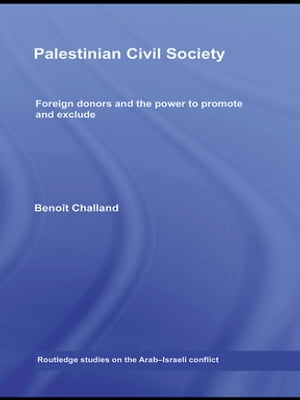 Palestinian Civil Society Foreign donors and the power to promote and exclude