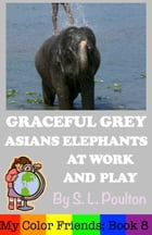 Graceful Grey, Asian Elephants at Work and Play by S. L. Poulton