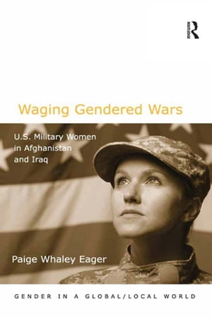Waging Gendered Wars U.S. Military Women in Afghanistan and Iraq