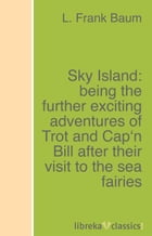 Sky Island: being the further exciting adventures of Trot and Cap'n Bill after their visit to the sea fairies by L. Frank Baum