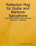 Reflection Rag for Guitar and Baritone Saxophone - Pure Duet Sheet Music By Lars Christian Lundholm by Lars Christian Lundholm