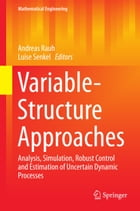 Variable-Structure Approaches: Analysis, Simulation, Robust Control and Estimation of Uncertain Dynamic Processes by Andreas Rauh
