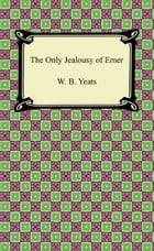 The Only Jealousy of Emer by W. B. Yeats