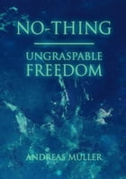 No-thing - ungraspable freedom by Andreas Müller