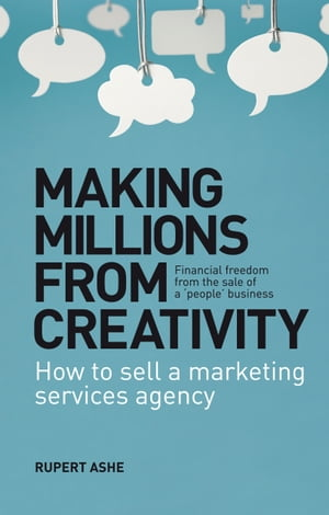 Making Millions From Creativity How to sell a marketing services agency