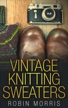 Vintage Knitting Sweaters by Robin Morris