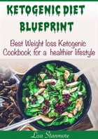 Ketogenic Diet Blueprint: Best Weight Loss Ketogenic Cookbook for a Healthier Lifestyle by LISA STANMORE