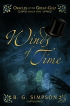 Winds of Time: Oracles of the Great-Gulf Book One by B. G. Simpson