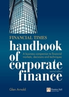 Financial Times Handbook of Corporate Finance: A Business Companion to Financial Markets, Decisions and Techniques by Glen Arnold
