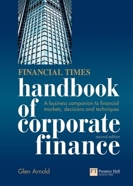 Book Financial Times Handbook of Corporate Finance: A Business Companion to Financial Markets, Decisions… by Glen Arnold