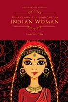 Dates from the Diary of an Indian Woman: First Year after Marriage by Swati Jain