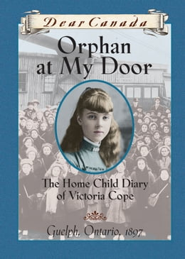 Book Dear Canada: Orphan at My Door: The Home Child Diary of Victoria Cope by Jean Little