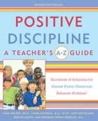 Positive Discipline: A Teacher's A-Z Guide: Hundreds of Solutions for Almost Every Classroom Behavior Problem! by Jane Nelsen, Ed.D.