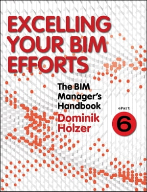 The BIM Manager's Handbook,  Part 6 Excelling your BIM Efforts