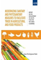 Modernizing Sanitary and Phytosanitary Measures to Facilitate Trade in Agricultural and Food Products by Asian Development Bank