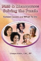 PMS and Menopause: Solving the Puzzle by Linaya Hahn