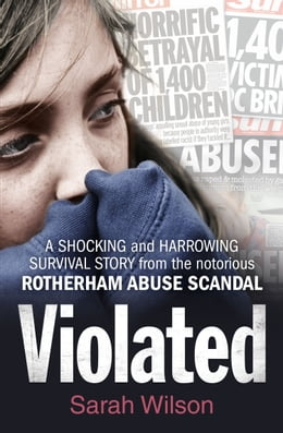 Book Violated: A shocking and harrowing survival story from the notorious Rotherham abuse scandal by Sarah Wilson
