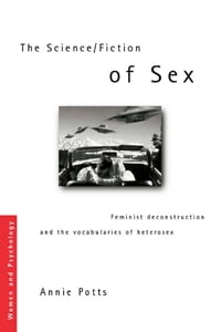 The Science/Fiction of Sex: Feminist Deconstruction and the Vocabularies of Heterosex