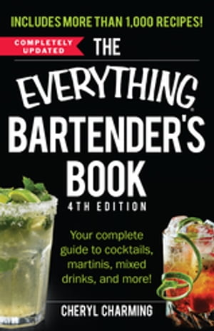The Everything Bartender's Book Your Complete Guide to Cocktails,  Martinis,  Mixed Drinks,  and More!