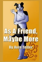 As a Friend, Maybe More by Avin Telfer