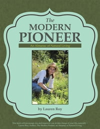The Modern Pioneer: An Almanac of Natural Living