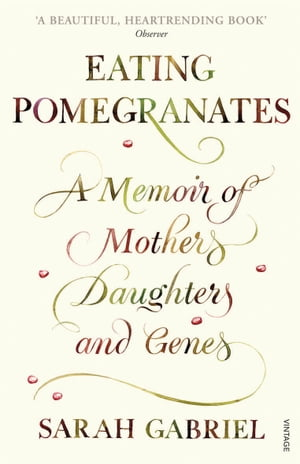 Eating Pomegranates A Memoir of Mothers, Daughters and Genes